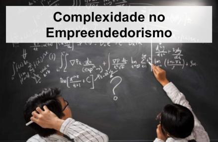 Complexidade no Empreendedorismo - Empreendedor, startup, modelo de negócios