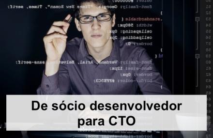 Deixando de ser desenvolvedor para se tonar CTO - CEO, sócio, equipe, startup, modelo de negócios, startup